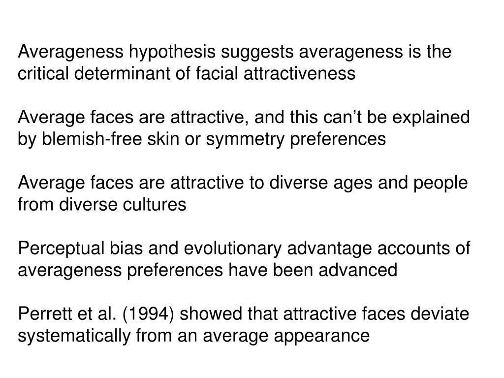 Averageness hypothesis suggests averageness is the critical determinant of facial attractiveness