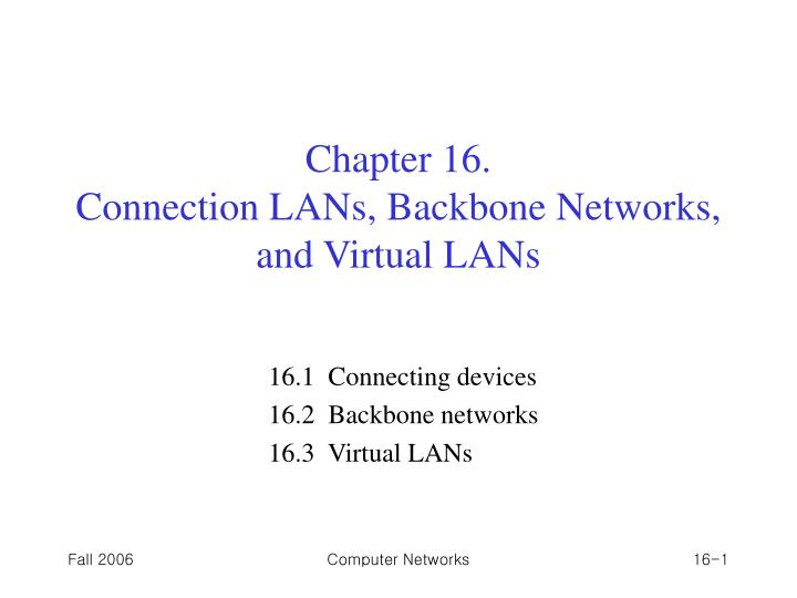 Chapter 16 connection lans backbone networks and virtual lans