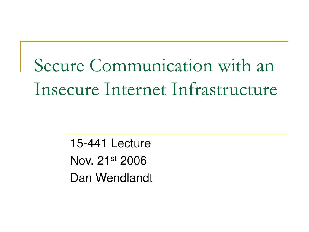 secure communication with an insecure internet infrastructure