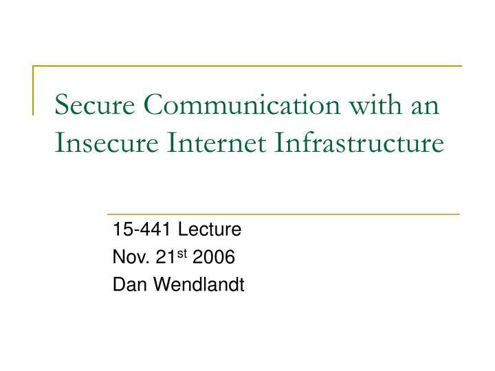 Secure communication with an insecure internet infrastructure l.jpg