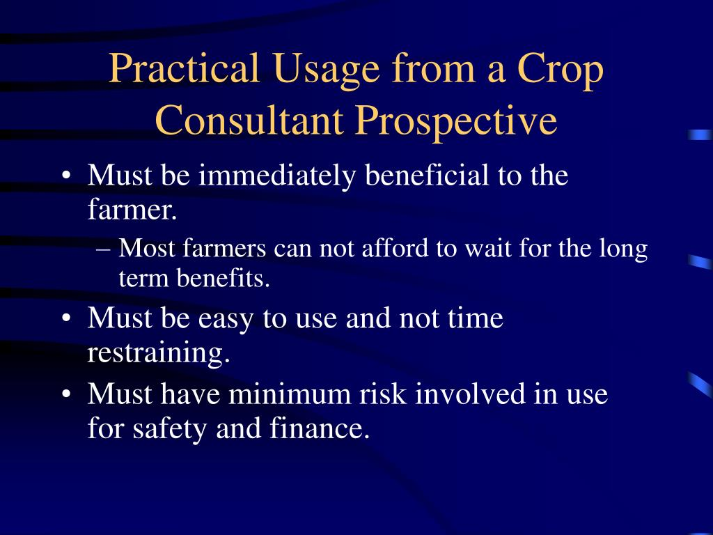 Practical Usage from a Crop Consultant Prospective