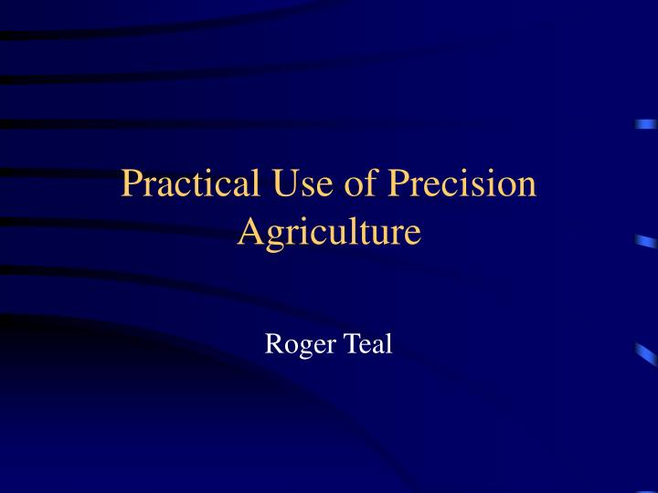 Practical use of precision agriculture l.jpg