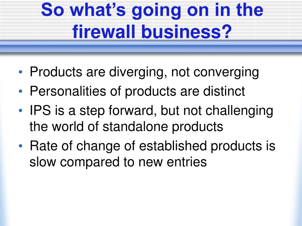 So what's going on in the firewall business?