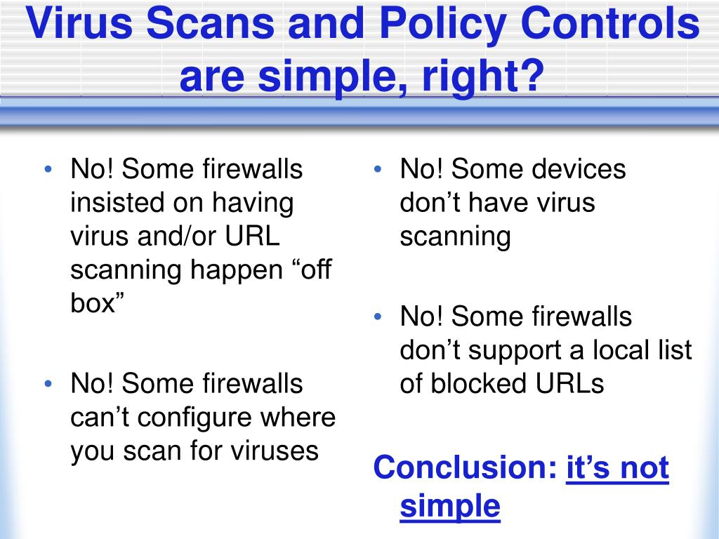 """No! Some firewalls insisted on having virus and/or URL scanning happen """"off box"""""""