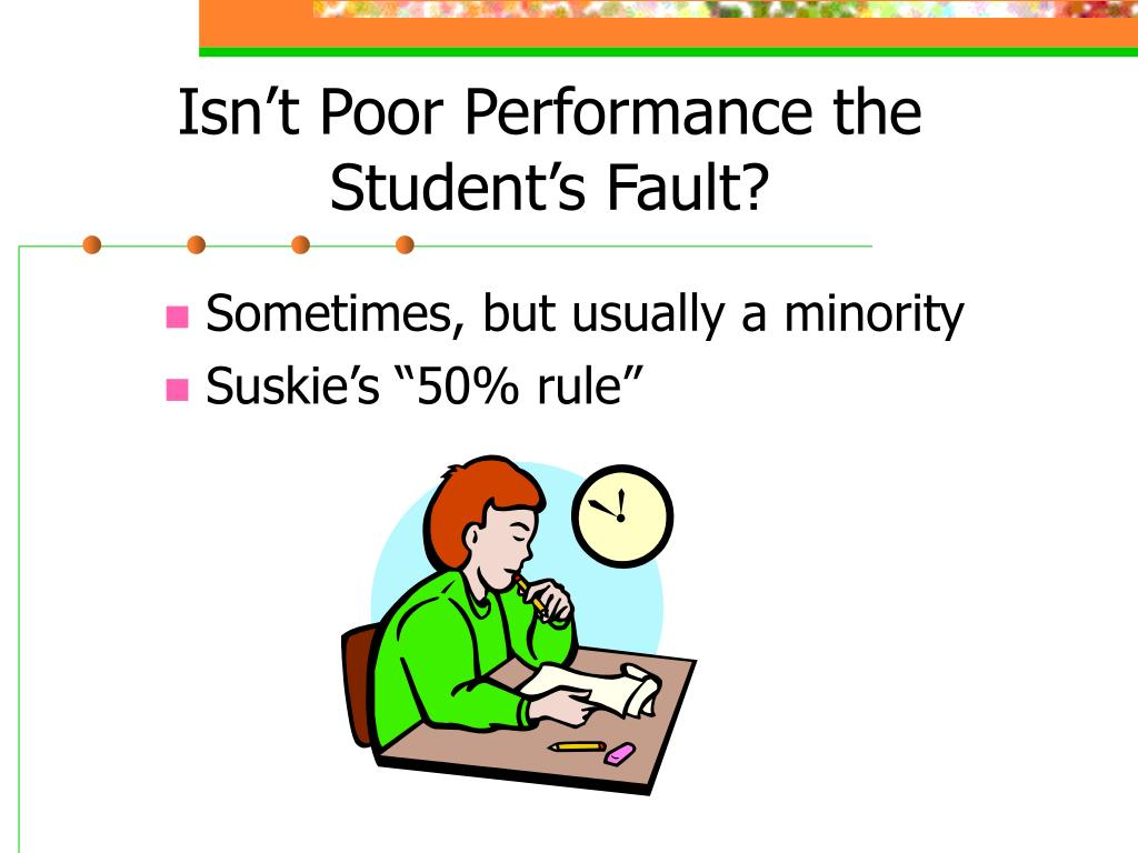 Isn't Poor Performance the Student's Fault?