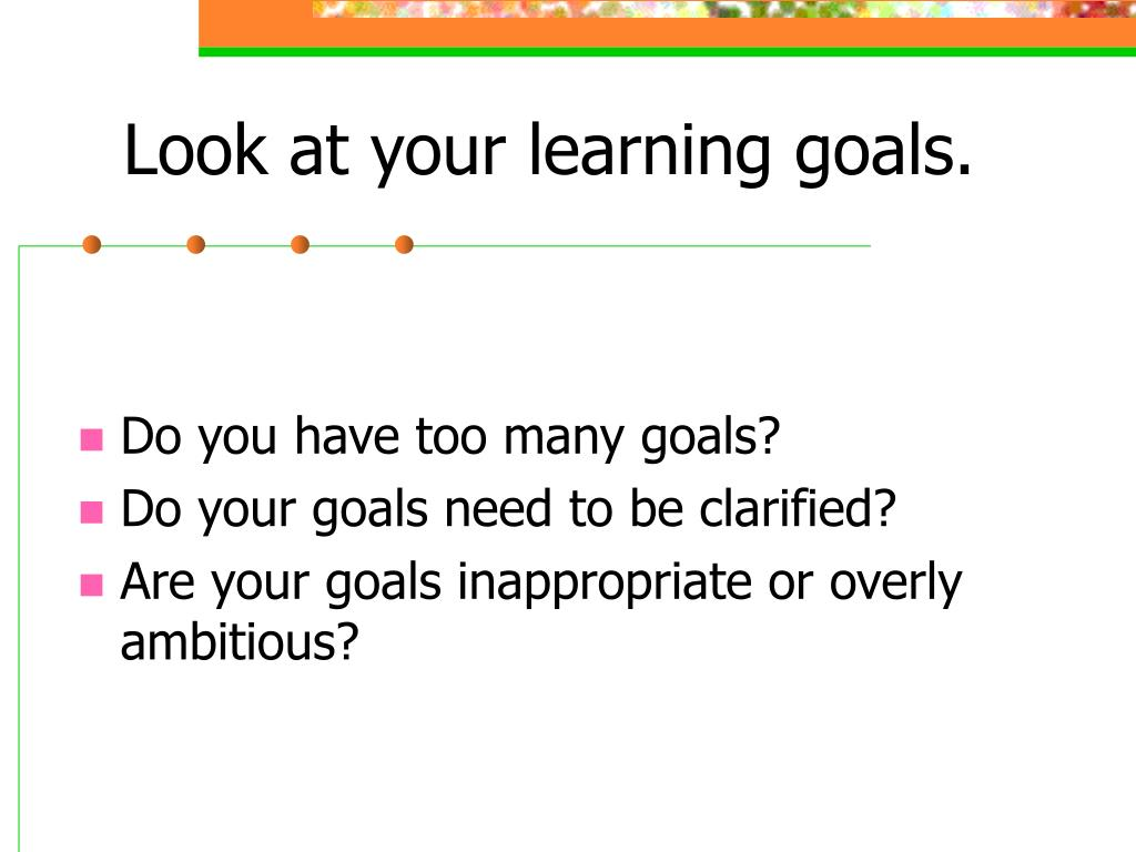 Look at your learning goals.