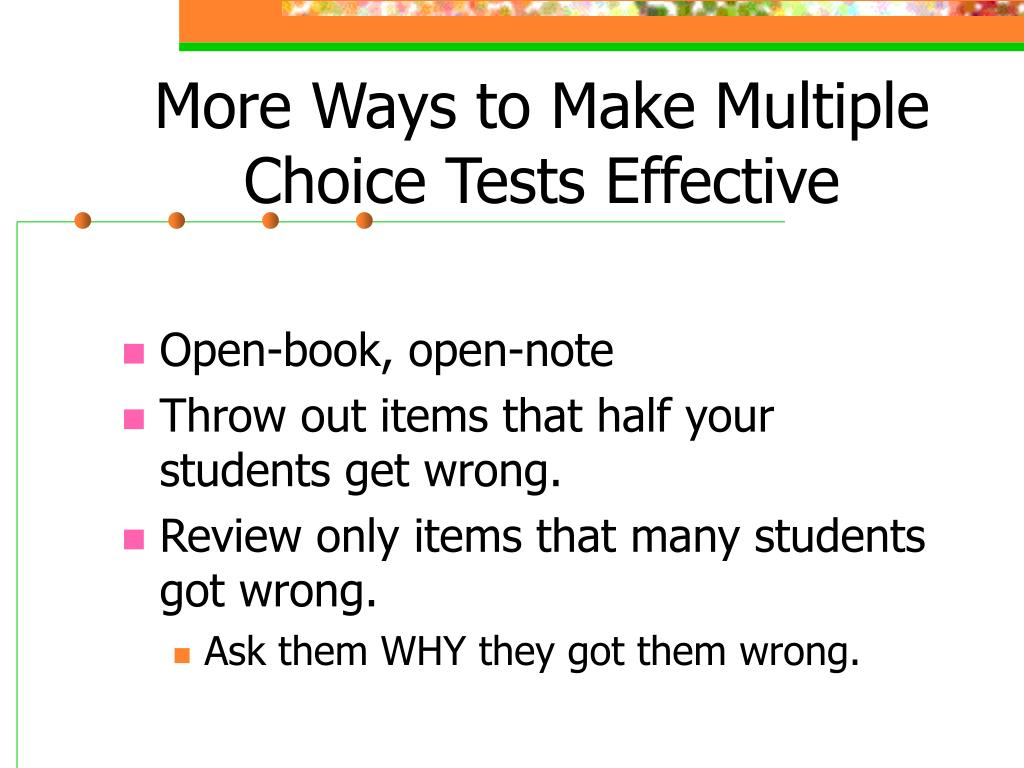 More Ways to Make Multiple Choice Tests Effective
