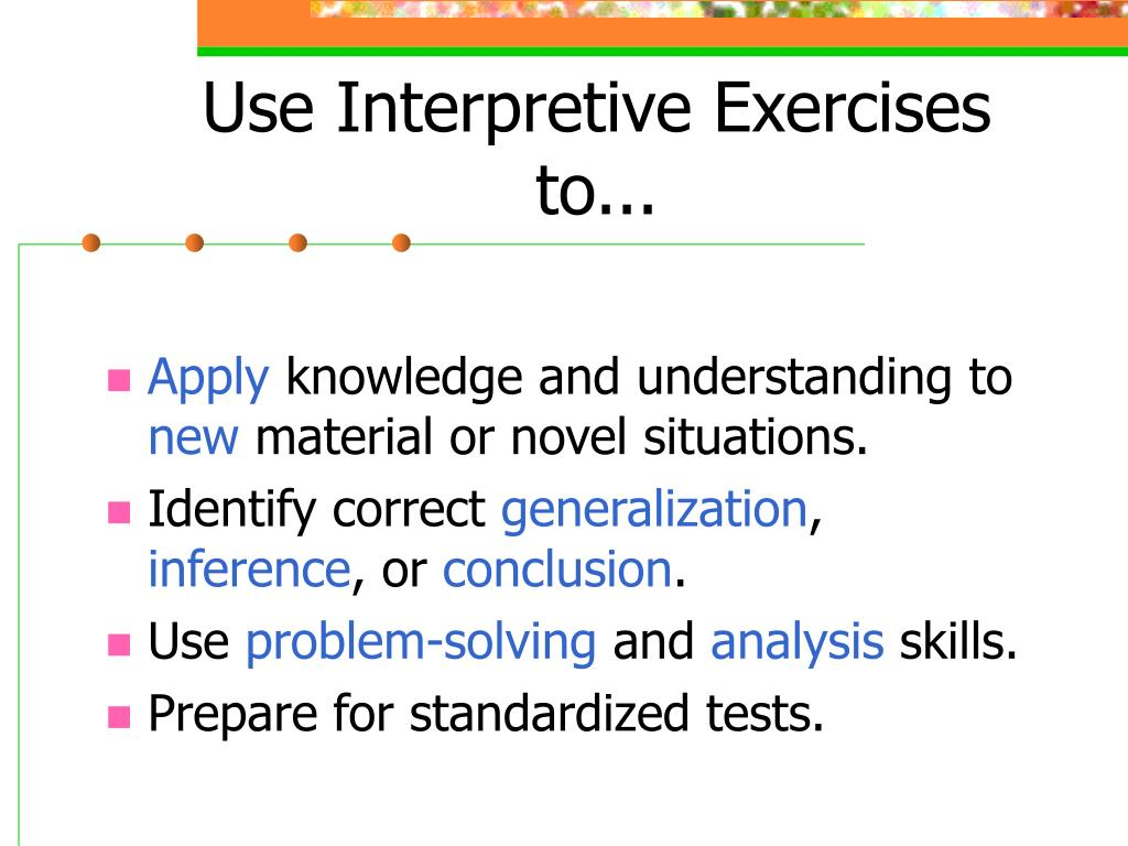 Use Interpretive Exercises to...