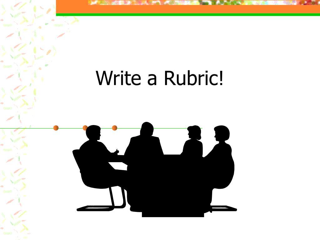 Write a Rubric!