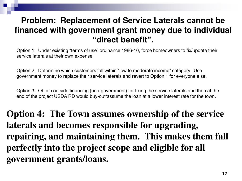 "Problem:  Replacement of Service Laterals cannot be financed with government grant money due to individual ""direct benefit""."