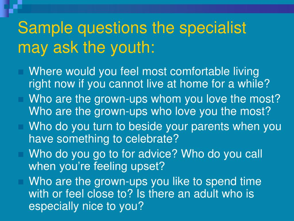 Sample questions the specialist may ask the youth: