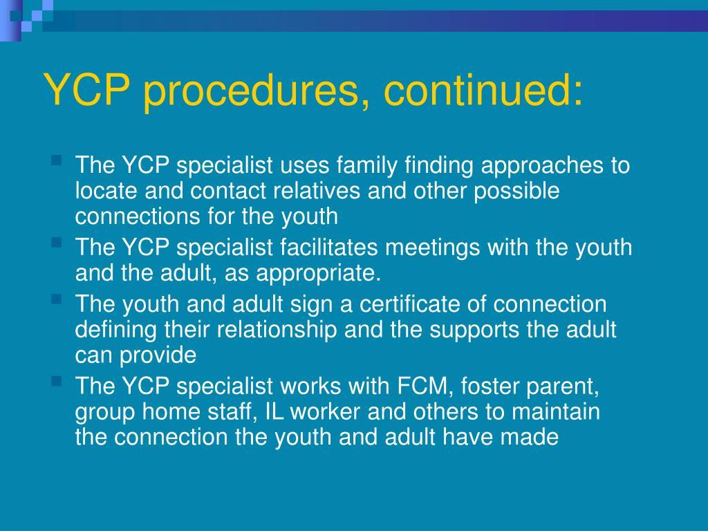 YCP procedures, continued: