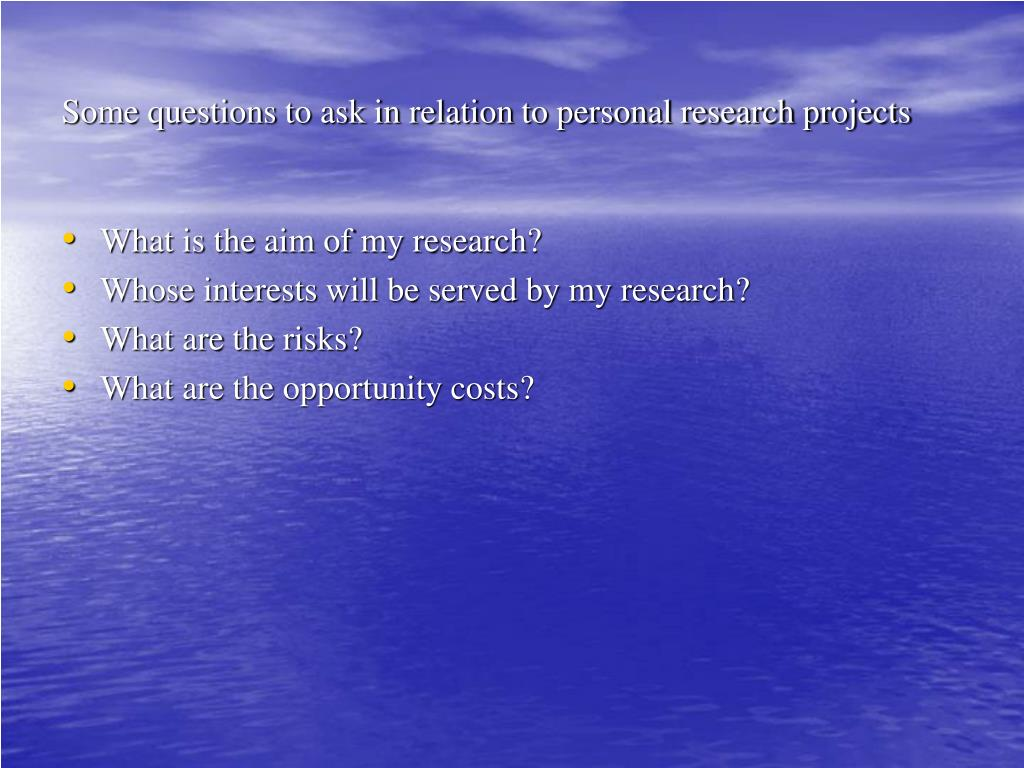 Some questions to ask in relation to personal research projects
