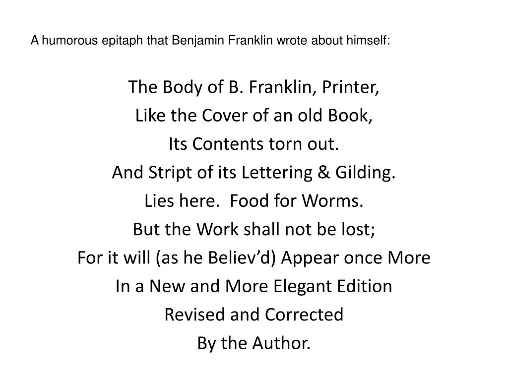 A humorous epitaph that Benjamin Franklin wrote about himself: