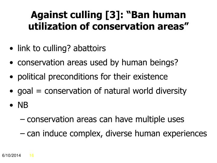 """Against culling [3]: """"Ban human utilization of conservation areas"""""""