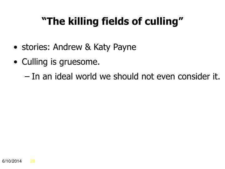 """""""The killing fields of culling"""""""