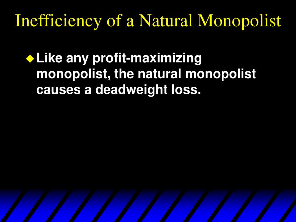 Inefficiency of a Natural Monopolist