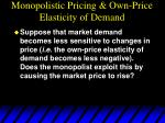 monopolistic pricing own price elasticity of demand