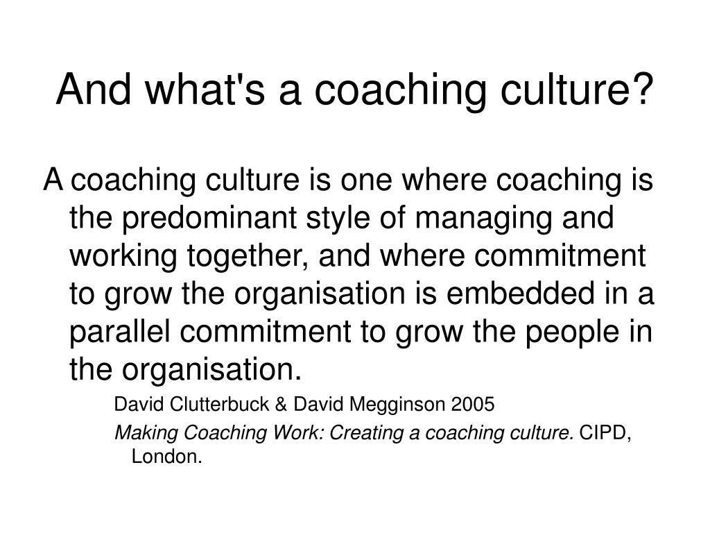 And what's a coaching culture?