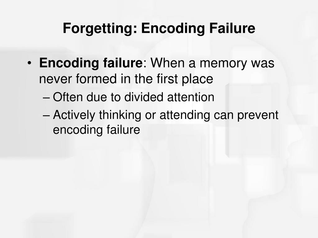 Forgetting: Encoding Failure