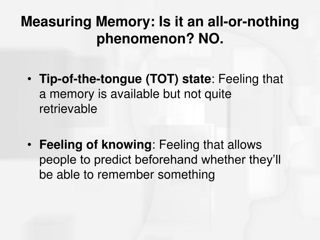 Measuring Memory: Is it an all-or-nothing phenomenon? NO.