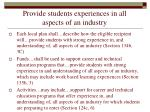 provide students experiences in all aspects of an industry