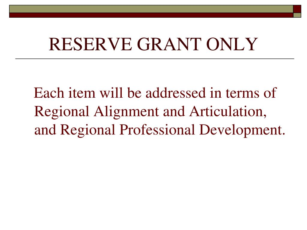 RESERVE GRANT ONLY