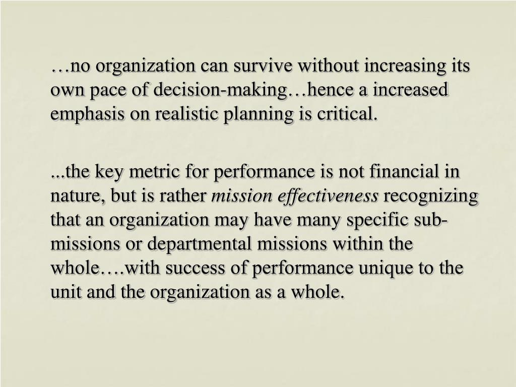 …no organization can survive without increasing its own pace of decision-making…hence a increased emphasis on realistic planning is critical.