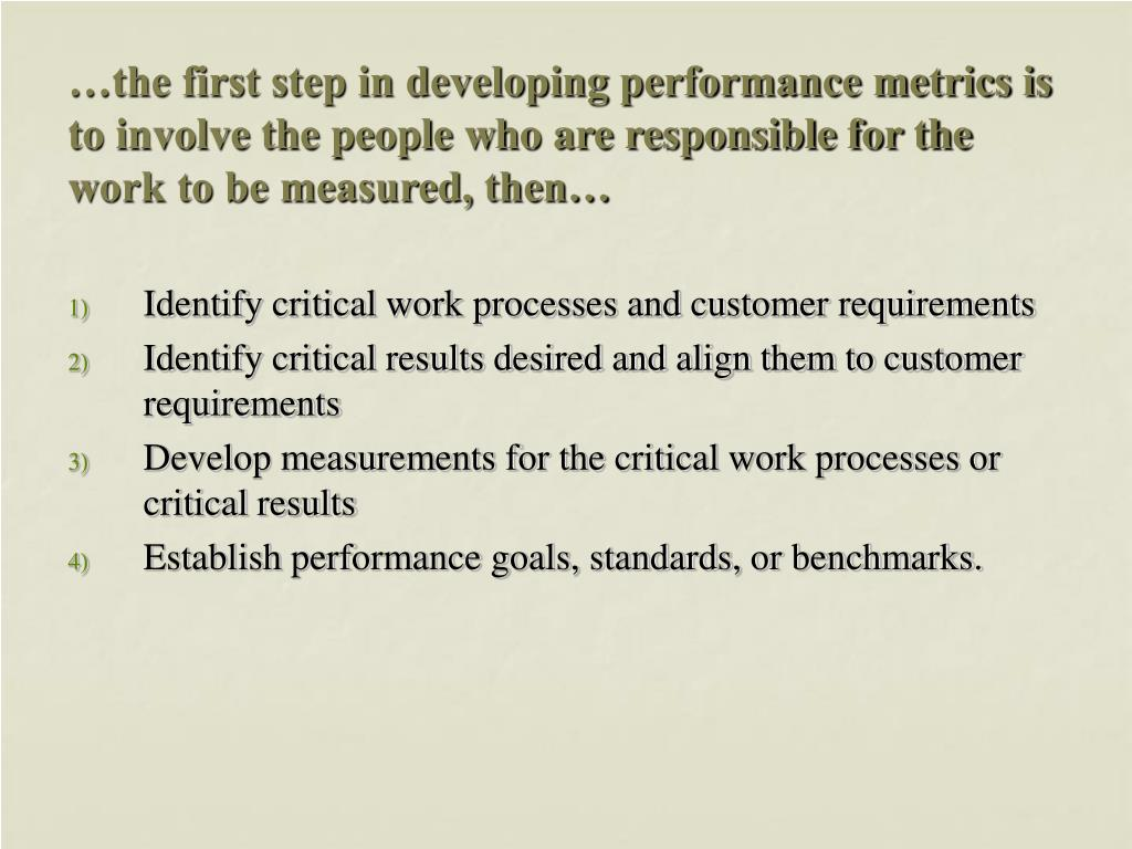 …the first step in developing performance metrics is to involve the people who are responsible for the work to be measured, then…