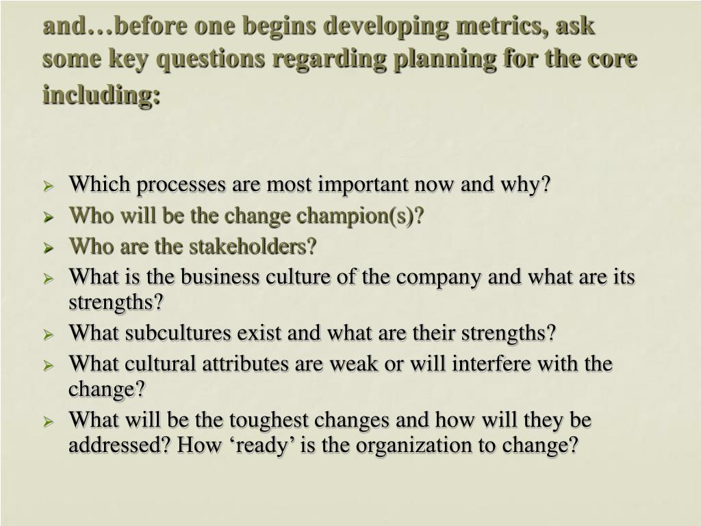 and…before one begins developing metrics, ask some key questions regarding planning for the core including: