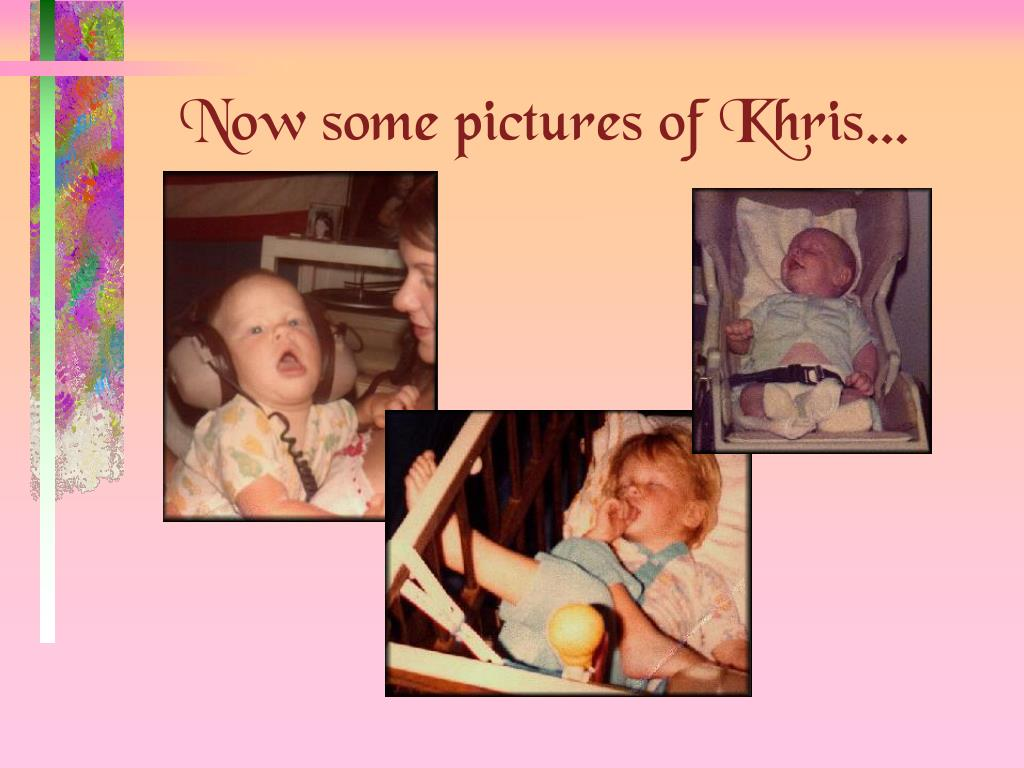 Now some pictures of Khris…