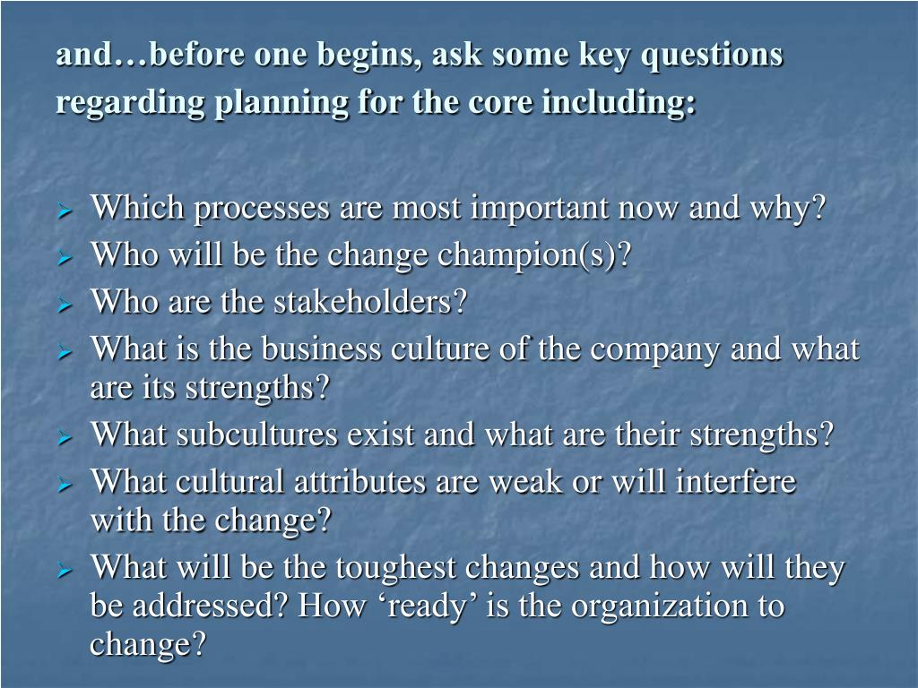 and…before one begins, ask some key questions regarding planning for the core including: