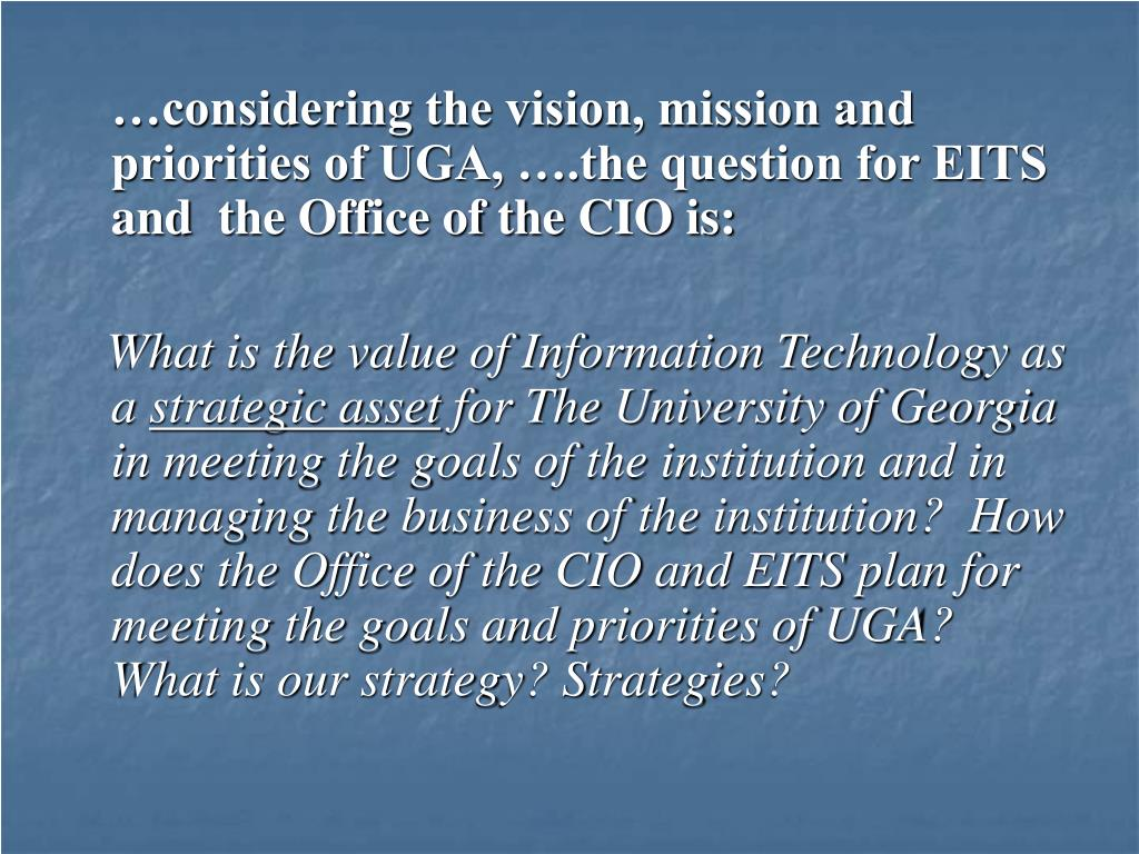 …considering the vision, mission and priorities of UGA, ….the question for EITS and