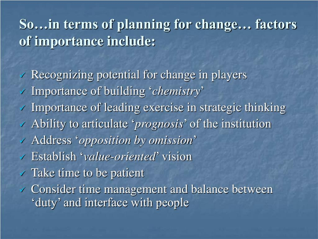 So…in terms of planning for change… factors of importance include: