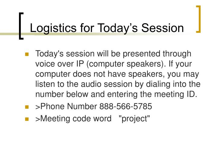 Logistics for today s session
