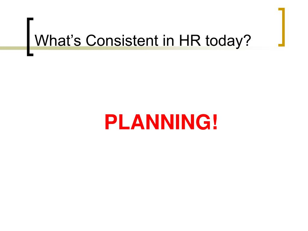 What's Consistent in HR today?