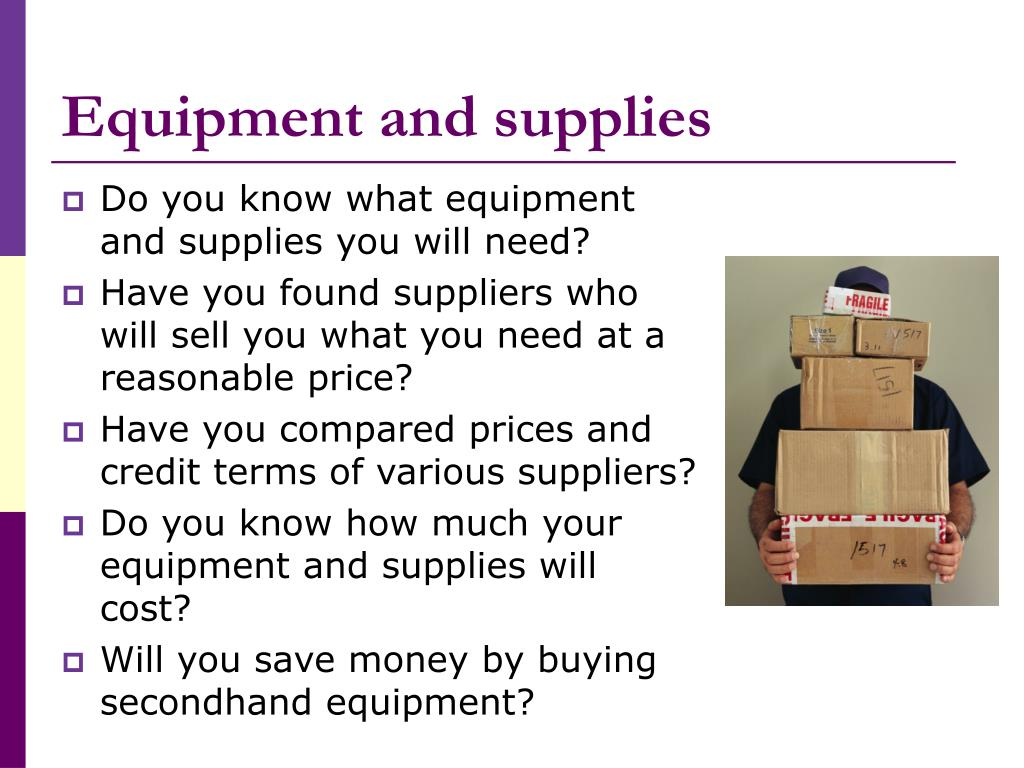 Equipment and supplies