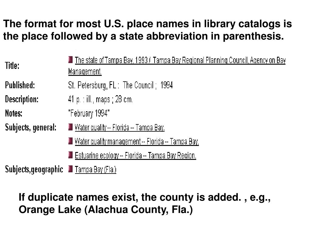 The format for most U.S. place names in library catalogs is the place followed by a state abbreviation in parenthesis.