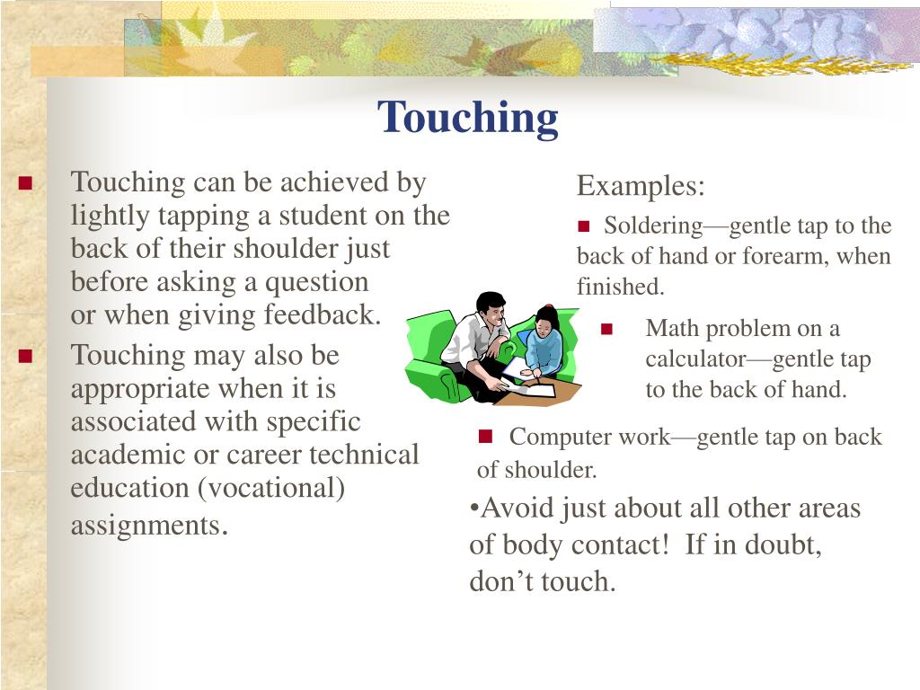 Touching can be achieved by lightly tapping a student on the back of their shoulder just before asking a question