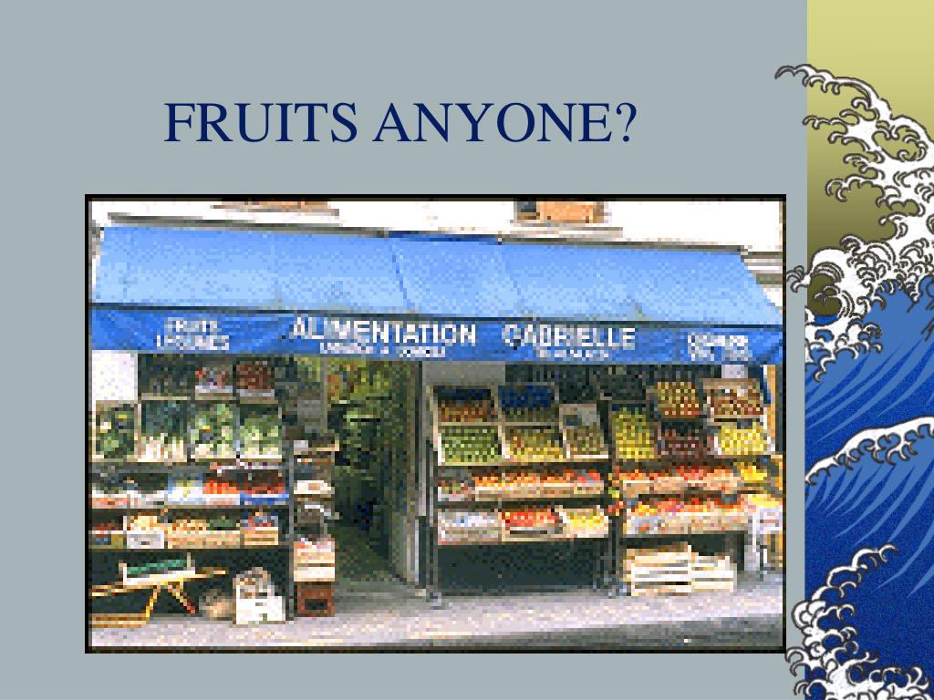 FRUITS ANYONE?