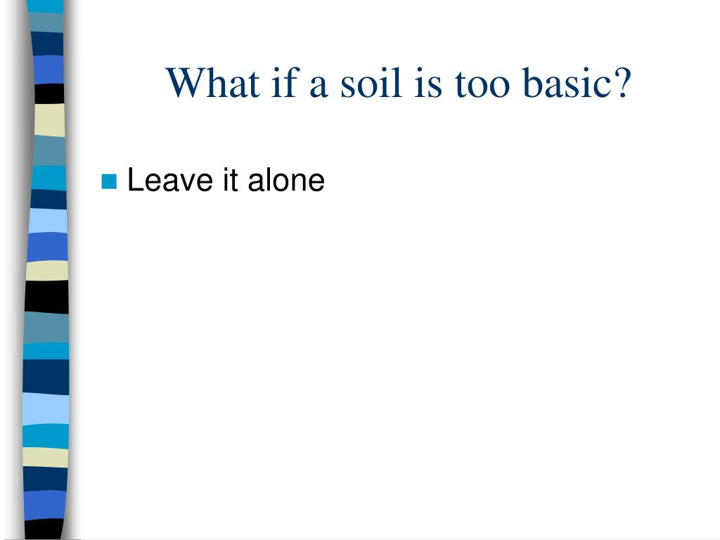 What if a soil is too basic?