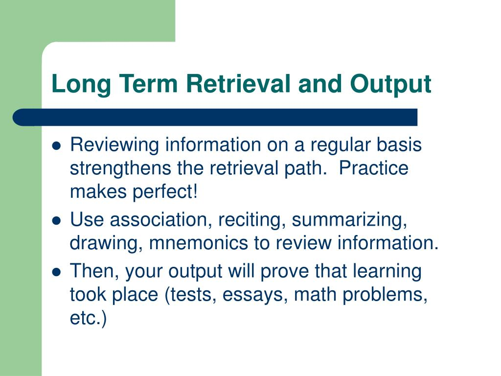 Long Term Retrieval and Output