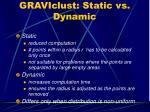 graviclust static vs dynamic