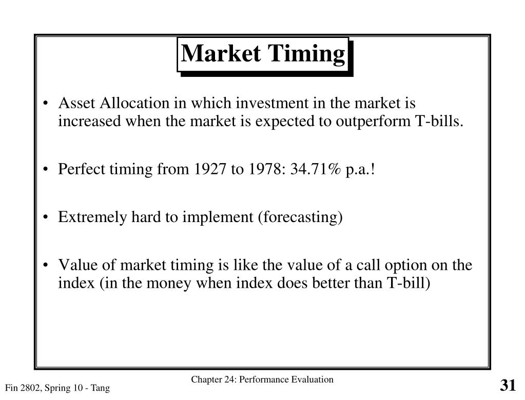 Asset Allocation in which investment in the market is increased when the market is expected to outperform T-bills.