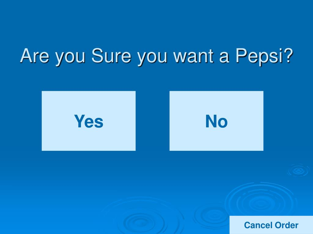 Are you Sure you want a Pepsi?