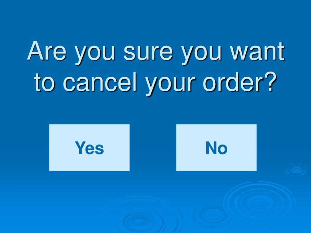 Are you sure you want to cancel your order?