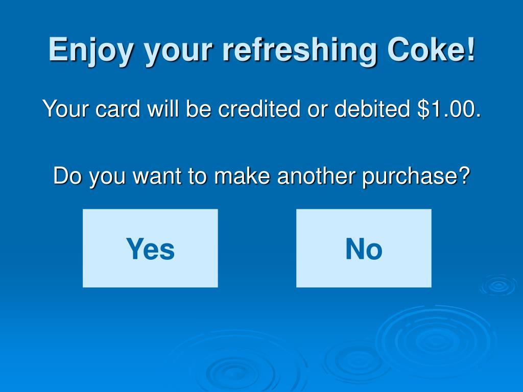 Enjoy your refreshing Coke!