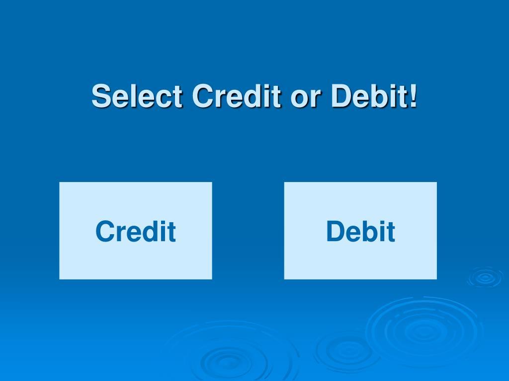 Select Credit or Debit!