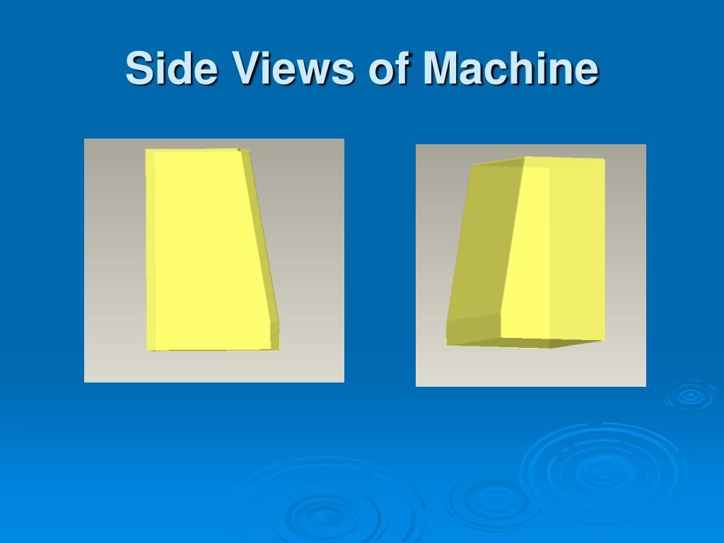 Side Views of Machine