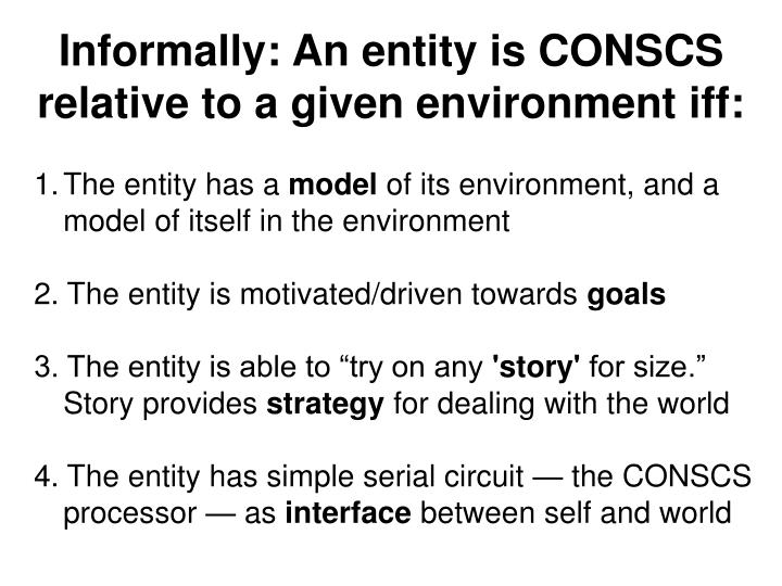 Informally: An entity is CONSCS   relative to a given environment iff: